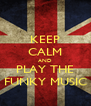 KEEP CALM AND PLAY THE FUNKY MUSIC - Personalised Poster A4 size