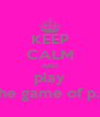 KEEP CALM AND play The game of p.l.i - Personalised Poster A4 size