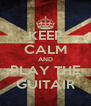 KEEP CALM AND PLAY THE GUITAIR - Personalised Poster A4 size