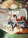 KEEP CALM AND PLAY THE GUITAR - Personalised Poster A4 size