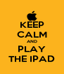 KEEP CALM AND PLAY THE IPAD - Personalised Poster A4 size