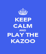 KEEP CALM AND PLAY THE KAZOO - Personalised Poster A4 size