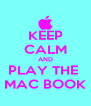 KEEP CALM AND PLAY THE  MAC BOOK - Personalised Poster A4 size