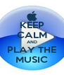 KEEP CALM AND PLAY THE MUSIC - Personalised Poster A4 size