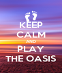 KEEP CALM AND PLAY THE OASIS - Personalised Poster A4 size