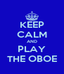 KEEP CALM AND PLAY THE OBOE - Personalised Poster A4 size
