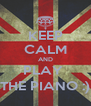 KEEP CALM AND PLAY  THE PIANO :) - Personalised Poster A4 size