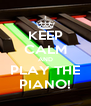 KEEP CALM AND PLAY THE PIANO! - Personalised Poster A4 size
