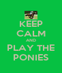 KEEP CALM AND PLAY THE PONIES - Personalised Poster A4 size