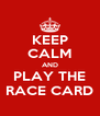 KEEP CALM AND PLAY THE RACE CARD - Personalised Poster A4 size