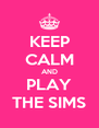 KEEP CALM AND PLAY THE SIMS - Personalised Poster A4 size