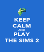 KEEP CALM AND PLAY THE SIMS 2 - Personalised Poster A4 size