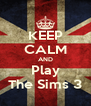 KEEP CALM AND Play The Sims 3 - Personalised Poster A4 size