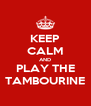 KEEP CALM AND PLAY THE TAMBOURINE - Personalised Poster A4 size