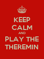 KEEP CALM AND PLAY THE THEREMIN - Personalised Poster A4 size