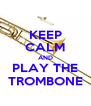 KEEP CALM AND PLAY THE TROMBONE - Personalised Poster A4 size