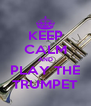 KEEP CALM AND PLAY THE TRUMPET - Personalised Poster A4 size