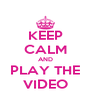 KEEP CALM AND PLAY THE VIDEO - Personalised Poster A4 size