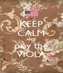 KEEP CALM AND play the VIOLA - Personalised Poster A4 size