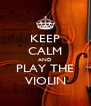 KEEP CALM AND PLAY THE VIOLIN - Personalised Poster A4 size