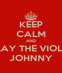 KEEP CALM AND PLAY THE VIOLIN JOHNNY - Personalised Poster A4 size