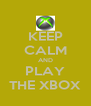 KEEP CALM AND PLAY THE XBOX - Personalised Poster A4 size