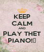 KEEP CALM AND PLAY THET PIANO!🎹 - Personalised Poster A4 size