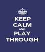 KEEP CALM AND PLAY THROUGH - Personalised Poster A4 size