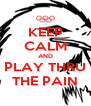 KEEP CALM AND PLAY THRU THE PAIN - Personalised Poster A4 size