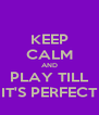 KEEP CALM AND PLAY TILL IT'S PERFECT - Personalised Poster A4 size