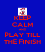 KEEP CALM AND PLAY TILL THE FINISH - Personalised Poster A4 size