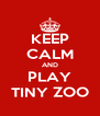 KEEP CALM AND PLAY TINY ZOO - Personalised Poster A4 size