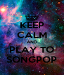 KEEP CALM AND PLAY TO SONGPOP - Personalised Poster A4 size