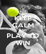 KEEP CALM AND PLAY TO WIN - Personalised Poster A4 size