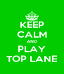 KEEP CALM AND PLAY TOP LANE - Personalised Poster A4 size
