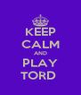 KEEP CALM AND PLAY TORD  - Personalised Poster A4 size