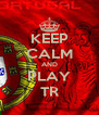 KEEP CALM AND PLAY TR - Personalised Poster A4 size