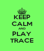 KEEP CALM AND PLAY TRACE - Personalised Poster A4 size