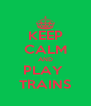 KEEP CALM AND PLAY  TRAINS - Personalised Poster A4 size