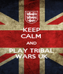 KEEP CALM AND PLAY TRIBAL WARS UK - Personalised Poster A4 size