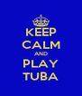 KEEP CALM AND PLAY TUBA - Personalised Poster A4 size
