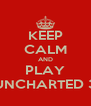 KEEP CALM AND PLAY UNCHARTED 3 - Personalised Poster A4 size