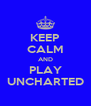 KEEP CALM AND PLAY UNCHARTED - Personalised Poster A4 size