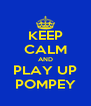 KEEP CALM AND PLAY UP POMPEY - Personalised Poster A4 size