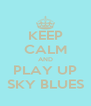 KEEP CALM AND PLAY UP SKY BLUES - Personalised Poster A4 size