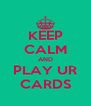 KEEP CALM AND PLAY UR CARDS - Personalised Poster A4 size