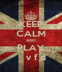 KEEP CALM AND PLAY      v f d  - Personalised Poster A4 size