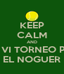 KEEP CALM AND PLAY VI TORNEO PADEL EL NOGUER - Personalised Poster A4 size
