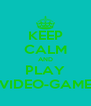 KEEP CALM AND PLAY VIDEO-GAME - Personalised Poster A4 size