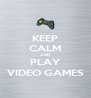 KEEP CALM AND PLAY VIDEO GAMES - Personalised Poster A4 size